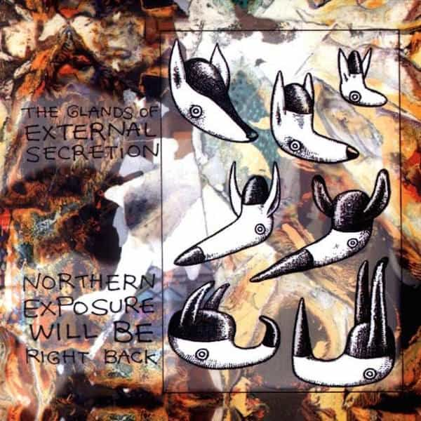 THE GLANDS OF EXTERNAL SECRETION / Northern Exposure Will Be Right Back (LP) - sleeve image