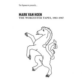 MARK VAN HOEN / The Worcester Tapes, 1983-1987 (cassette)