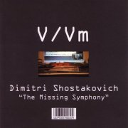 V/Vm / Dimitri Shostakovich ''The Missing Symphony'' (CD)
