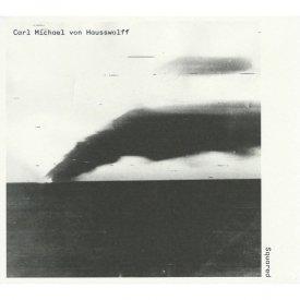 CARL MICHAEL VON HAUSSWOLFF / Squared (CD)