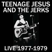 TEENAGE JESUS & THE JERKS / Live 1977-1979 (CD)