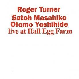 ロジャー・ターナー、佐藤允彦、大友良英 / Live at Hall Egg Farm (CD)