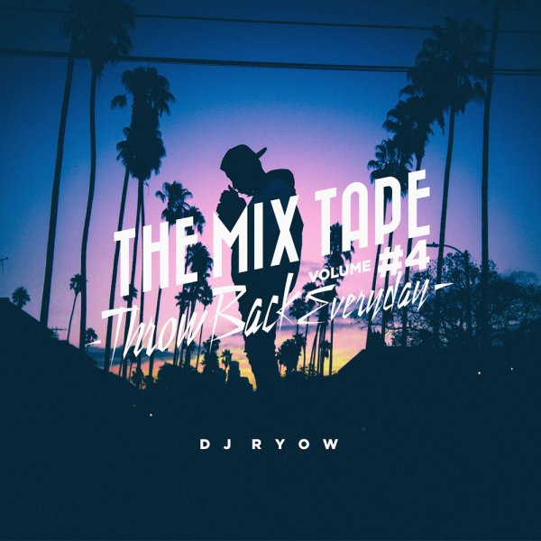 DJ RYOW / THE MIX TAPE VOLUME #4 -Throw Back Everyday-