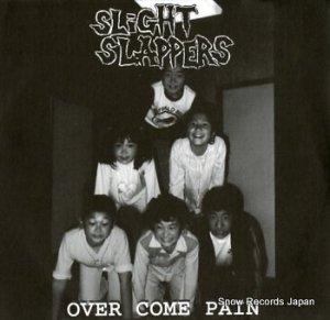 スライトスラッパーズ - over come pain - CRUST07-007