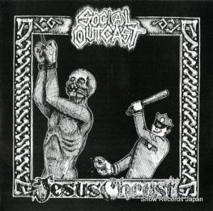 SOCIAL OUTCAST / JESUS CHRUST - split - U-36569M