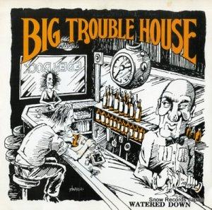 ビッグ・トラブル・ハウス - watered down - C3-HL1690