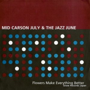 MID CARSON JULY, & THE JAZZ JUNE - flowers make everything better - DCAF-003