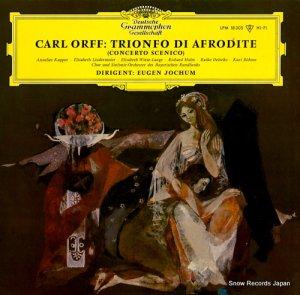 オイゲン・ヨッフム - carl orff; trionfo di afrodite (concerto scenico) - LPM18305