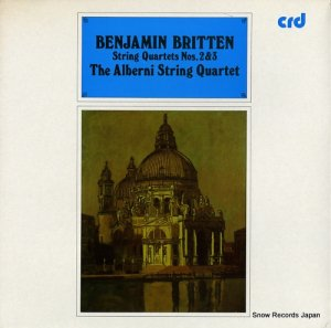 アルバーニ弦楽四重奏団 - benjamin britten; string quartets nos.2 and 3 - CRD1095
