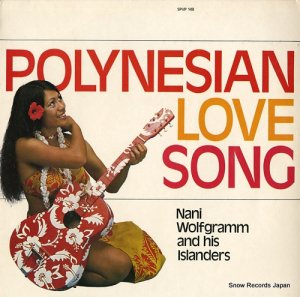 NANI WOLFGRAMM AND HIS ISLANDERS - polynesian love song - SPVP148
