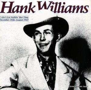 ハンク・ウィリアムス - i ain't got nothin' but time december 1946 - august 1947 - 825548-1Y-2/422-825548-1Y-2
