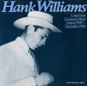 ハンク・ウィリアムス - long gone lonesome blues august 1949 - december 1950 - 831633-1Y-2/422831633-1