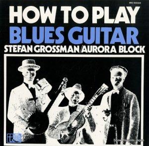 ステファン・グロスマン/オーロラ・ブロック - ハウ・トゥ・プレイ・ブルース・ギター - IRS-80022