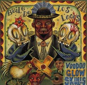 ヴードゥー・グロウ・スカルズ - baile de los locos - 86492-1