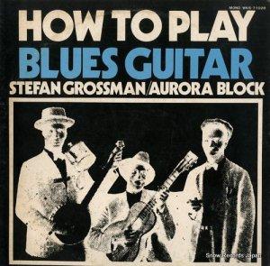 ステファン・グロスマン - ハウ・トゥ・プレイ・ブルース・ギター - WKS-71028
