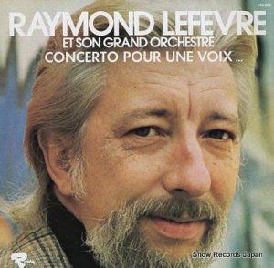 レーモン・ルーフェヴル - concerto pour une voix... - 550.005