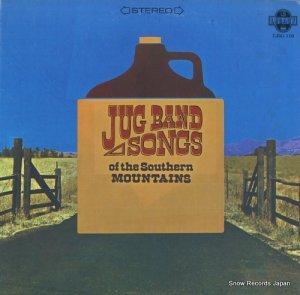 イーヴン・ダズン・ジャグ・バンド - jug band songs of the southern mountais - LEG119