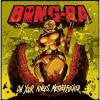 BONG-RA _ ON YOUR KNEES MOTHERFUCKER![新CD]