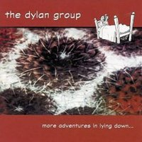 Dylan Group, The - More Adventures In Lying Down...