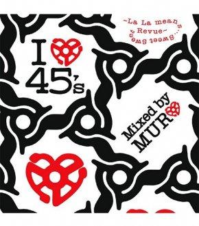 【I LOVE 45's~LA LA MEANS・・・SWEET SWEET REVUE~】-MURO-                           </a>             <span class=
