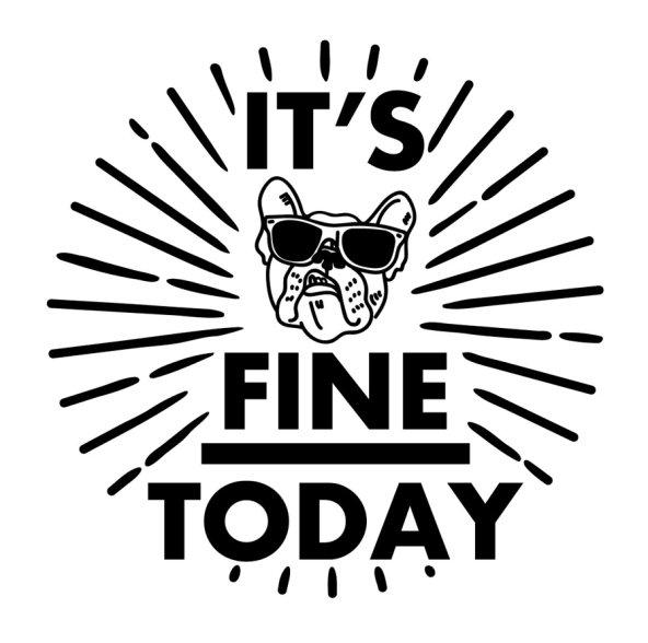 ★ IT'S FINE TODAY