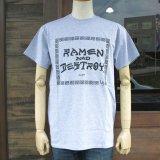 RAMEN & DESTROY  TEE   ラーメン & デストロイ Tシャツ GRAY