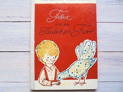 Felix und das Taubchen Turr   :Erich Gurtzig