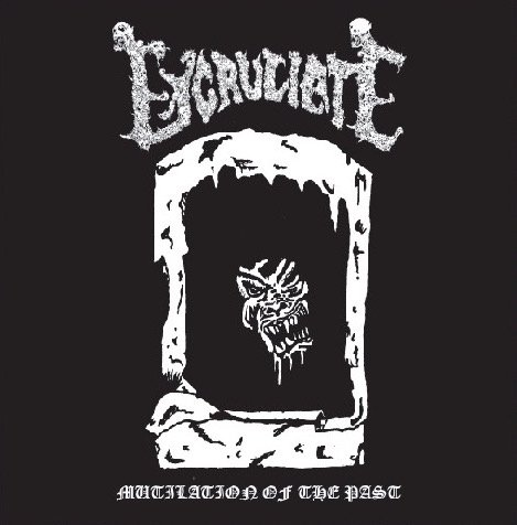EXCRUCIATE / Mutilation of the...