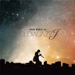 SLOW JAZZ J -GOOD MUSIC ver.<img class='new_mark_img2' src='https://img.shop-pro.jp/img/new/icons25.gif' style='border:none;display:inline;margin:0px;padding:0px;width:auto;' />