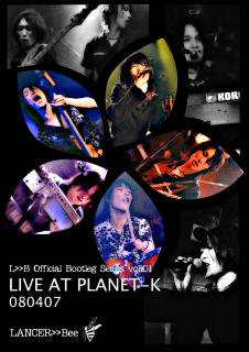 LANCER>>Bee/LIVE AT PLANET-K 080407-L>>B Oficial Bootleg Series Vol.01-