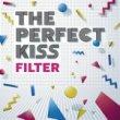 THE PERFECT KISS - FILTER[elefant/spain]8trks.10