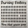 BURNING EMBERS - NOW THAT YOU'RE GONE[nouveau wax]'87/2trks.7 Inch *stain slv.&slight warp(vg+/vg-)