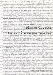 Pierre Guyotat : la matière de nos oeuvres