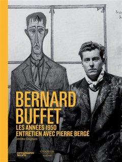 Bernard Buffet : les années Pierre Bergé
