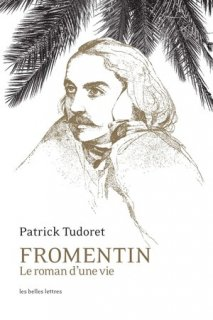 Fromentin, le roman d'une vie : biographie