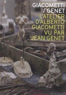 Giacometti-Genet : l'atelier d'Alberto Giacometti vu par Jean Genet