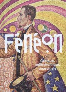 Félix Fénéon : critique, collectionneur, anarchiste