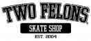 TWO FELONS SKATE SHOP