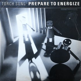 Torch Song / Prepare To Energize (12