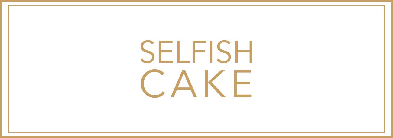 SELFISH CAKE  Onlineshop