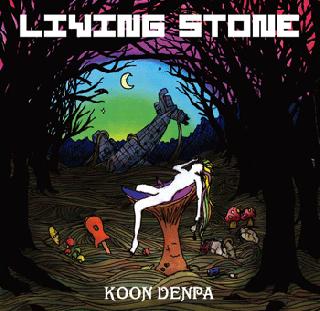 「LIVING STONE」 -KOON DENPA-