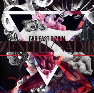 FAR EAST DIZAIN 3rdシングル<br>『ZENITH/NADIR』