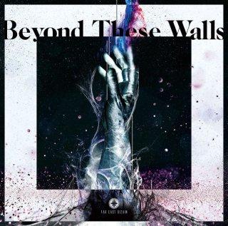 FAR EAST DIZAIN 4thシングル<br>『Beyond These Walls』