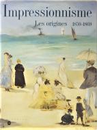 Impressionnisme<br> Les origines 1859-1869<br> 仏文 印象派の起源 1859-1869