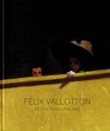 Felix Vallotton <br>Le feu sous la glace <br>仏文 フェリックス・ヴァロットン