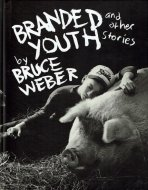 Branded Youth <br>and Other Stories <br>Bruce Weber <br>ブルース・ウェーバー