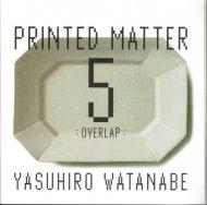 "PRINTED MATTER 5 <br>""OVERLAP"" <br>渡辺康啓×井山三希子"