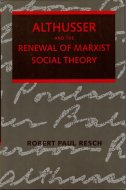 Althusser and the Renewal of Marxist Social Theory <br>Robert Paul Resch
