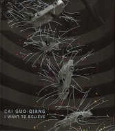 Cai Guo-Qiang: I Want to Believe <br>蔡國強 <br>図録