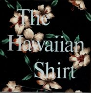The Hawaiian Shirt: Its Art and History <br>H. Thomas Steele <br>英)ハワイ アロハシャツ